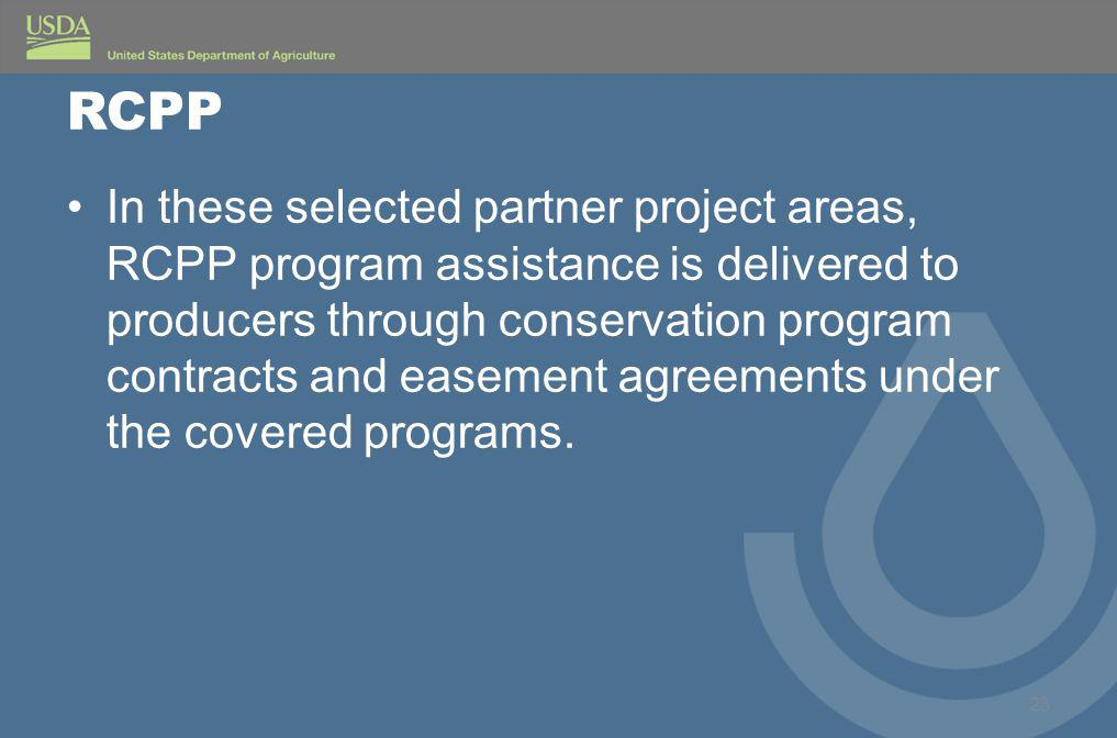 RCPP In these selected partner project areas, RCPP program assistance is delivered to producers through conservation program contracts and easement agreements under the covered programs.