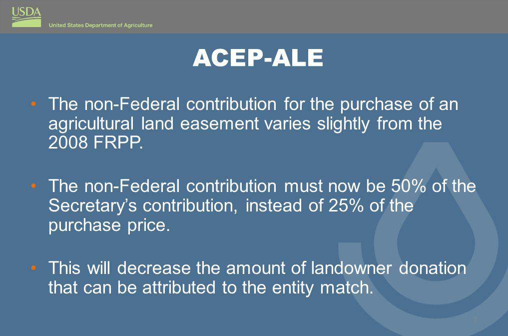ACEP-ALE The non-Federal contribution for the purchase of an agricultural land easement varies slightly from the 2008 FRPP.