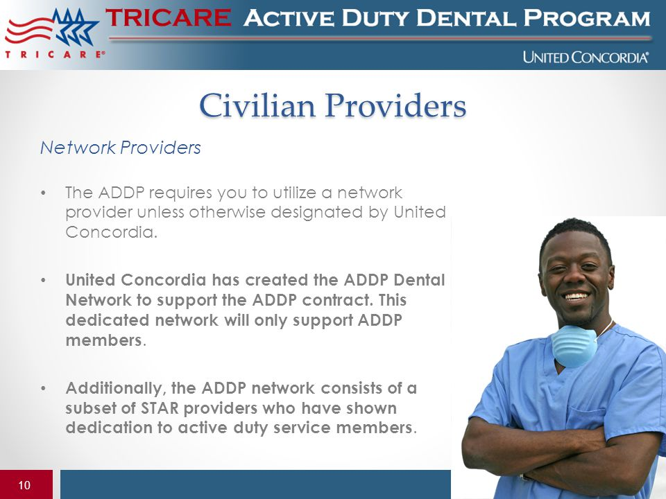 10 Civilian Providers Network Providers The ADDP requires you to utilize a network provider unless otherwise designated by United Concordia. United Co