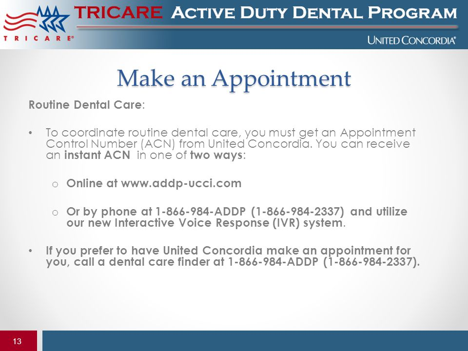 13 Make an Appointment Routine Dental Care : To coordinate routine dental care, you must get an Appointment Control Number (ACN) from United Concordia