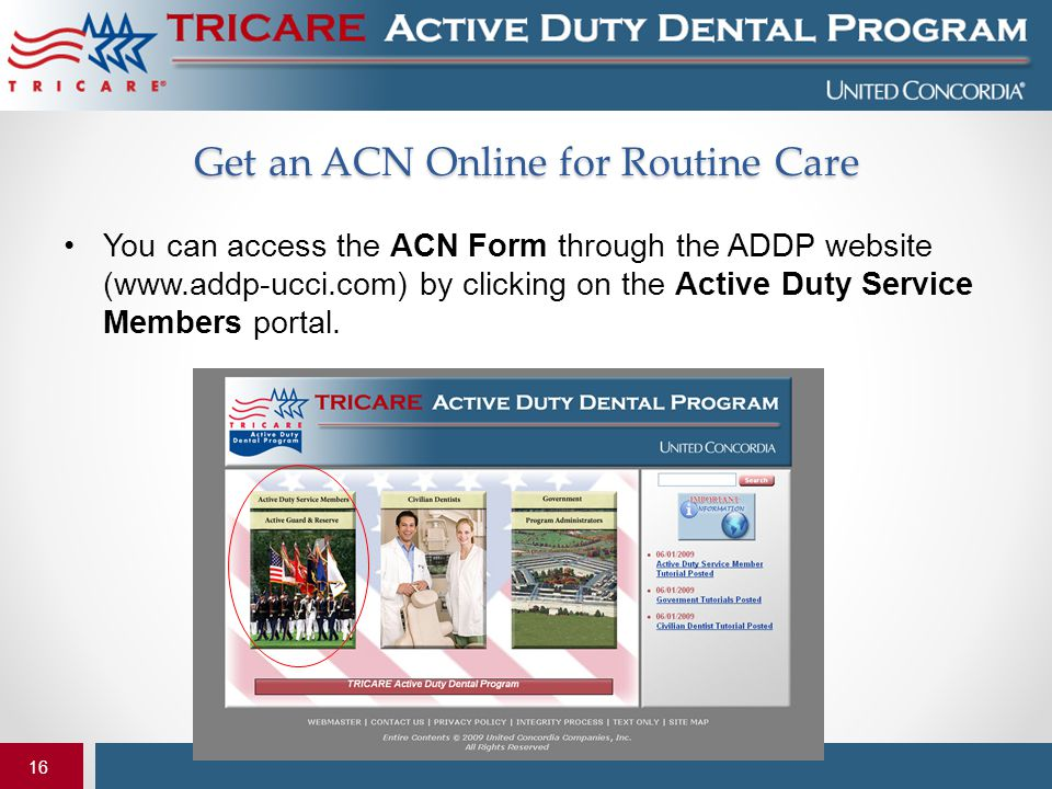 16 You can access the ACN Form through the ADDP website (www.addp-ucci.com) by clicking on the Active Duty Service Members portal. Get an ACN Online f