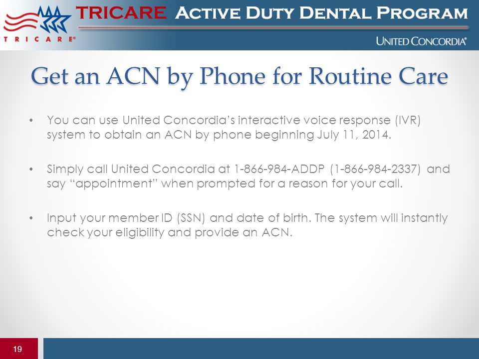19 Get an ACN by Phone for Routine Care You can use United Concordia's interactive voice response (IVR) system to obtain an ACN by phone beginning Jul