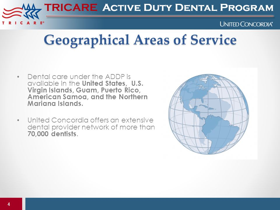 4 Geographical Areas of Service Dental care under the ADDP is available in the United States, U.S. Virgin Islands, Guam, Puerto Rico, American Samoa,