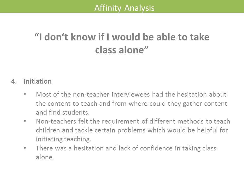 Affinity Analysis 4. Initiation Most of the non-teacher interviewees had the hesitation about the content to teach and from where could they gather co