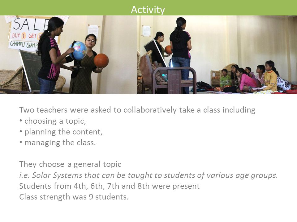 Activity Two teachers were asked to collaboratively take a class including choosing a topic, planning the content, managing the class. They choose a g