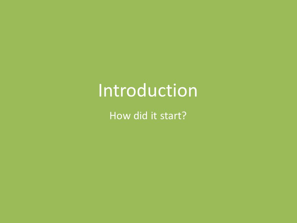 How did it start? Introduction
