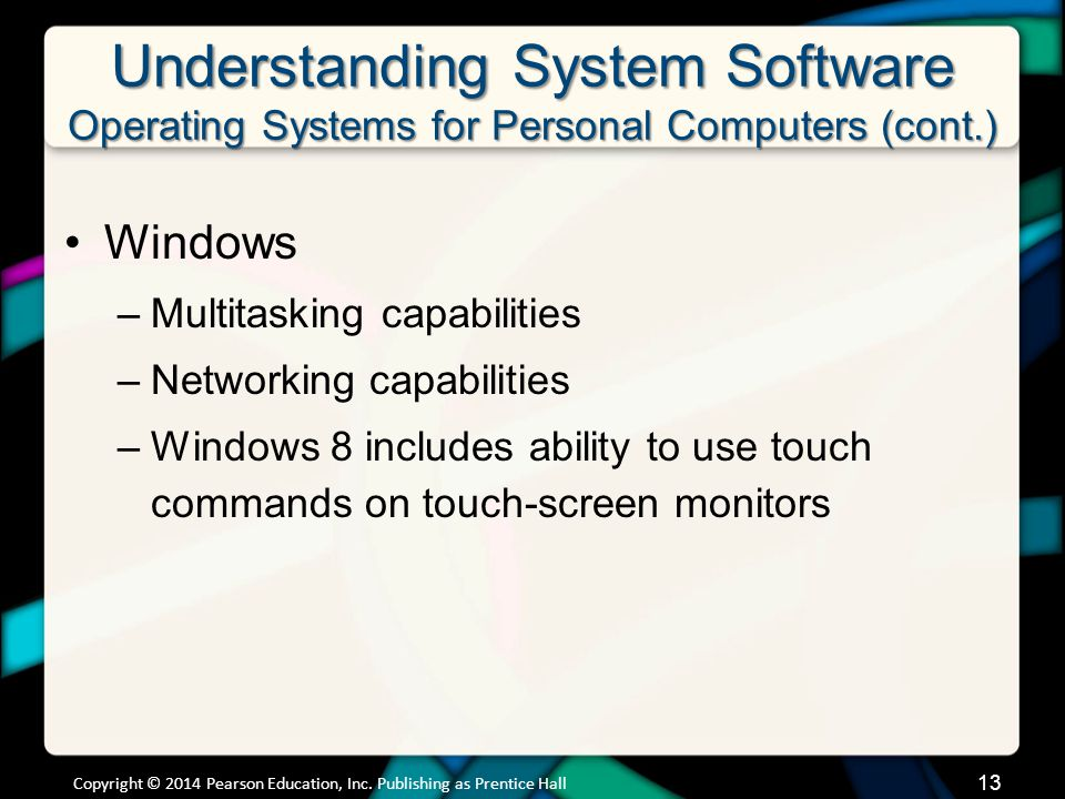 Understanding System Software Operating Systems for Personal Computers (cont.) Windows –Multitasking capabilities –Networking capabilities –Windows 8