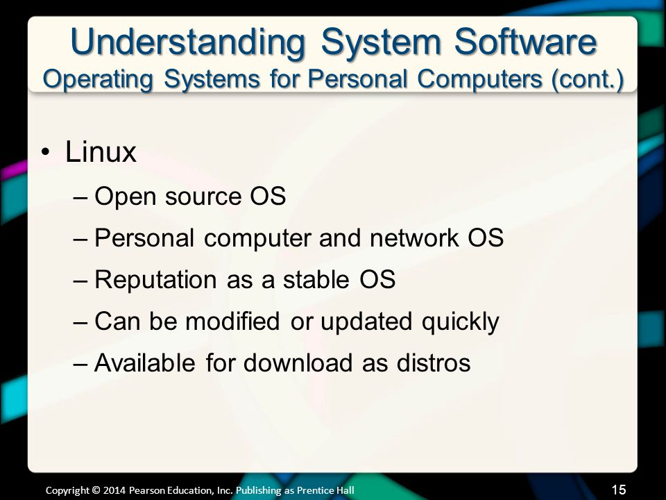 Understanding System Software Operating Systems for Personal Computers (cont.) Linux –Open source OS –Personal computer and network OS –Reputation as