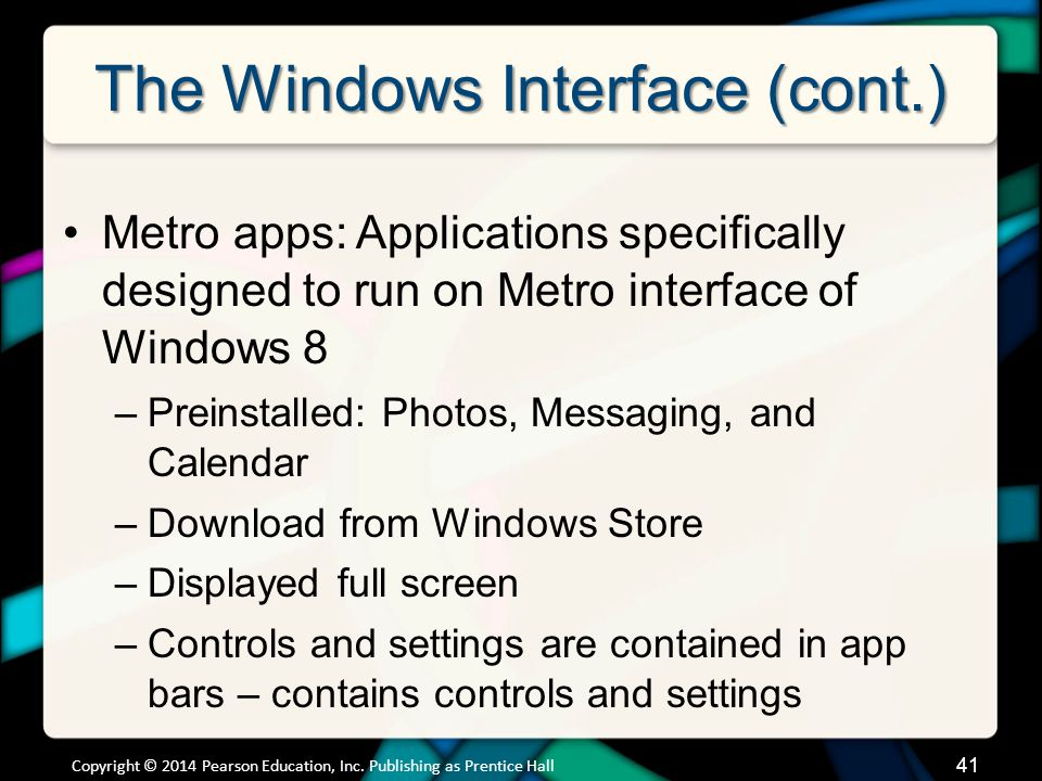 The Windows Interface (cont.) Metro apps: Applications specifically designed to run on Metro interface of Windows 8 –Preinstalled: Photos, Messaging,