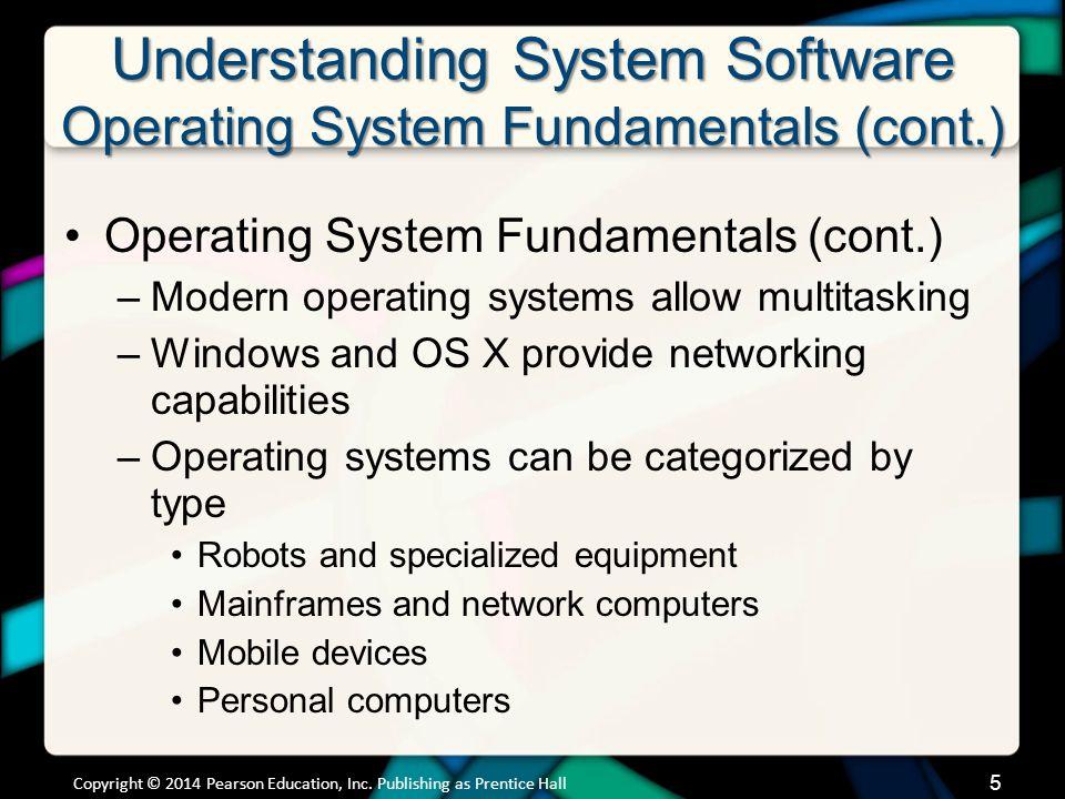 Understanding System Software Operating System Fundamentals (cont.) Operating System Fundamentals (cont.) –Modern operating systems allow multitasking