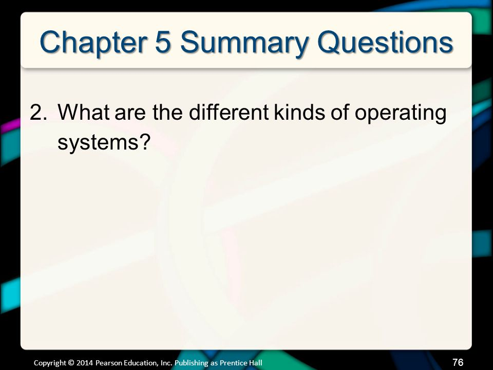 Chapter 5 Summary Questions 2.What are the different kinds of operating systems.