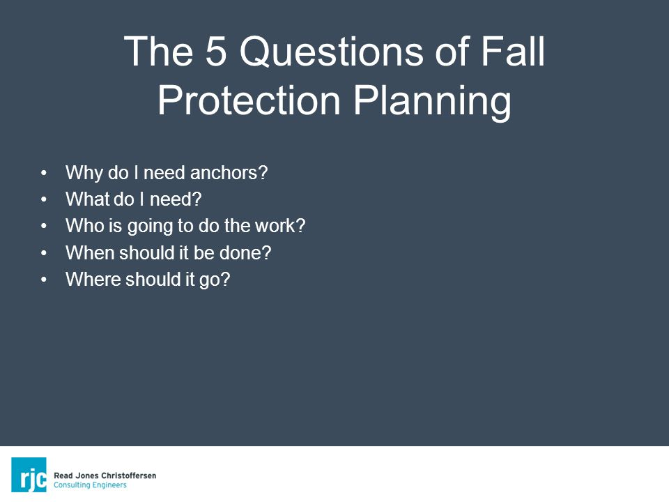 The 5 Questions of Fall Protection Planning Why do I need anchors.