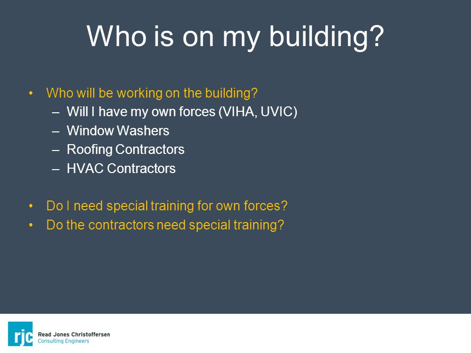 Who is on my building. Who will be working on the building.