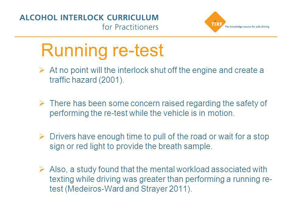 Running re-test  At no point will the interlock shut off the engine and create a traffic hazard (2001).