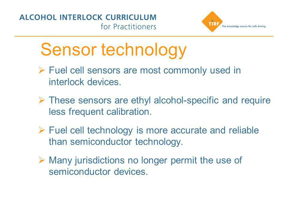 Sensor technology  Fuel cell sensors are most commonly used in interlock devices.