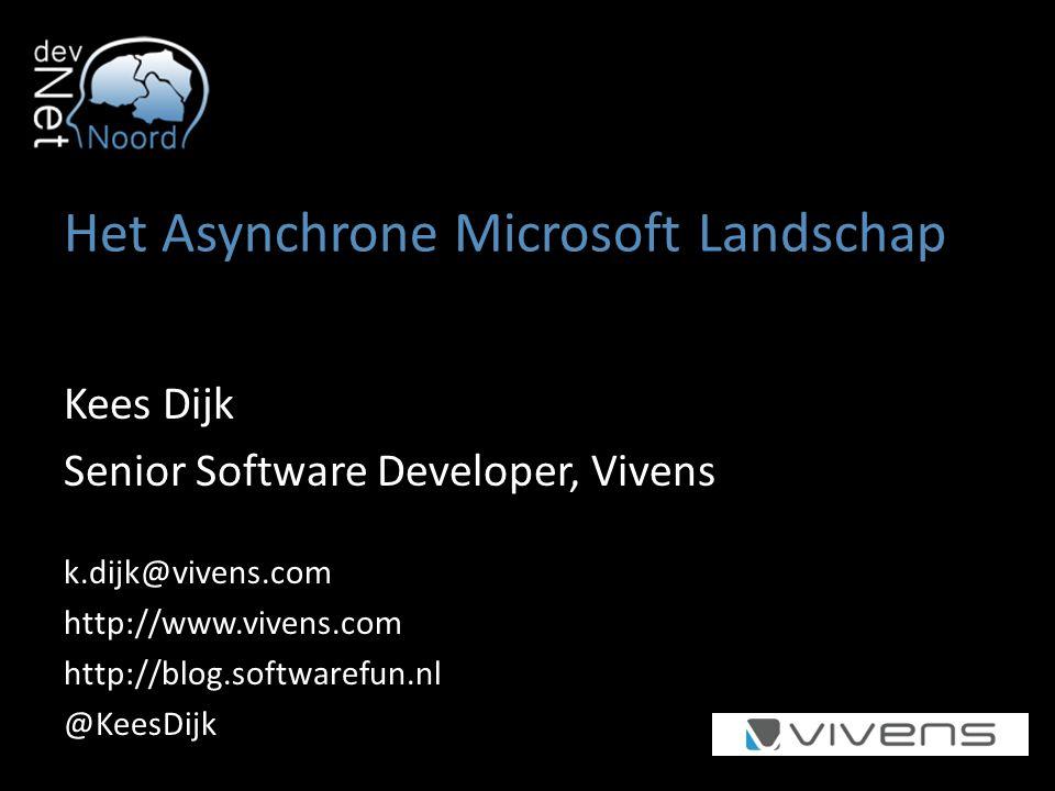 Het Asynchrone Microsoft Landschap Kees Dijk Senior Software Developer, Vivens k.dijk@vivens.com http://www.vivens.com http://blog.softwarefun.nl @KeesDijk