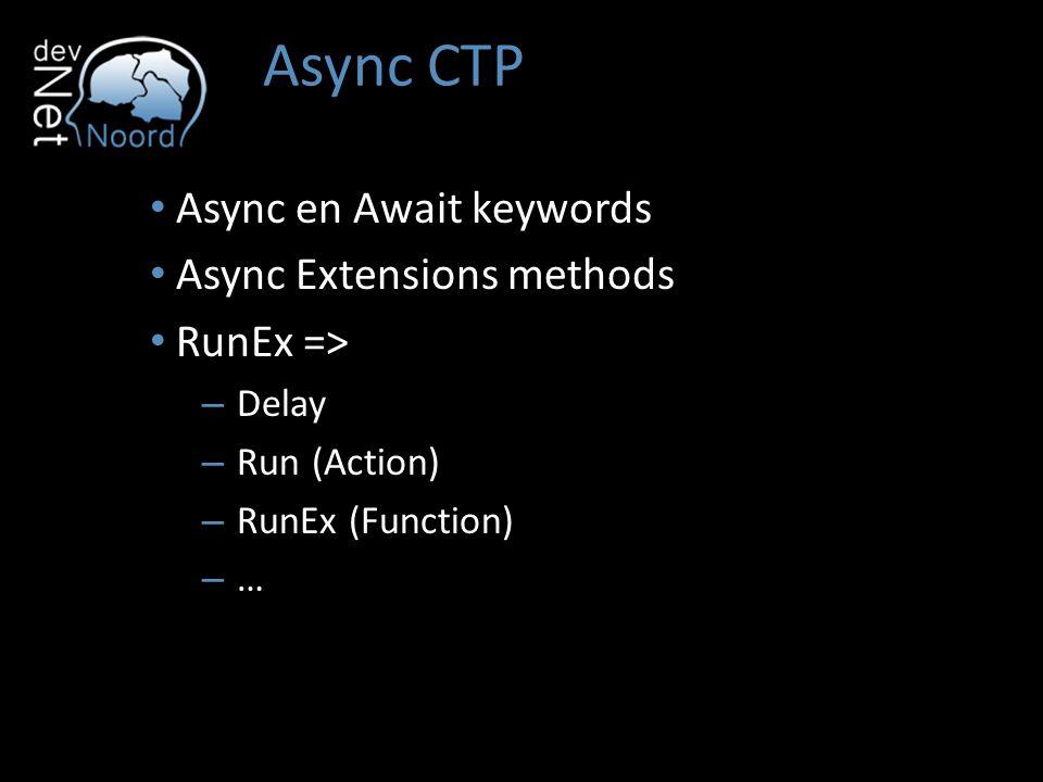 Async CTP Async en Await keywords Async Extensions methods RunEx => – Delay – Run (Action) – RunEx (Function) – …