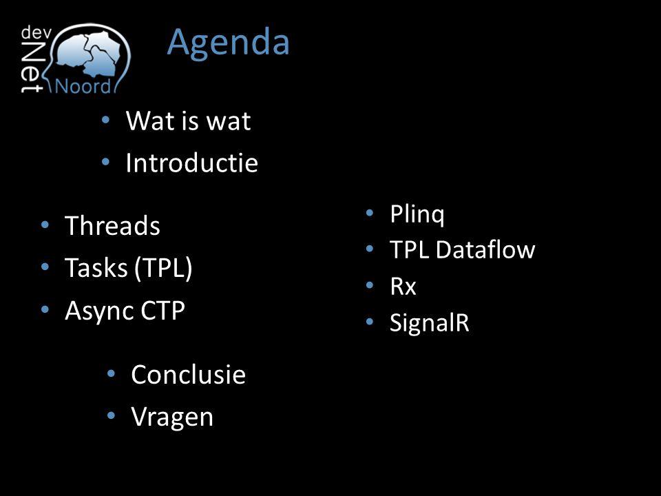 Agenda Threads Tasks (TPL) Async CTP Task Parallel Library Plinq TPL Dataflow Rx SignalR Wat is wat Introductie Conclusie Vragen