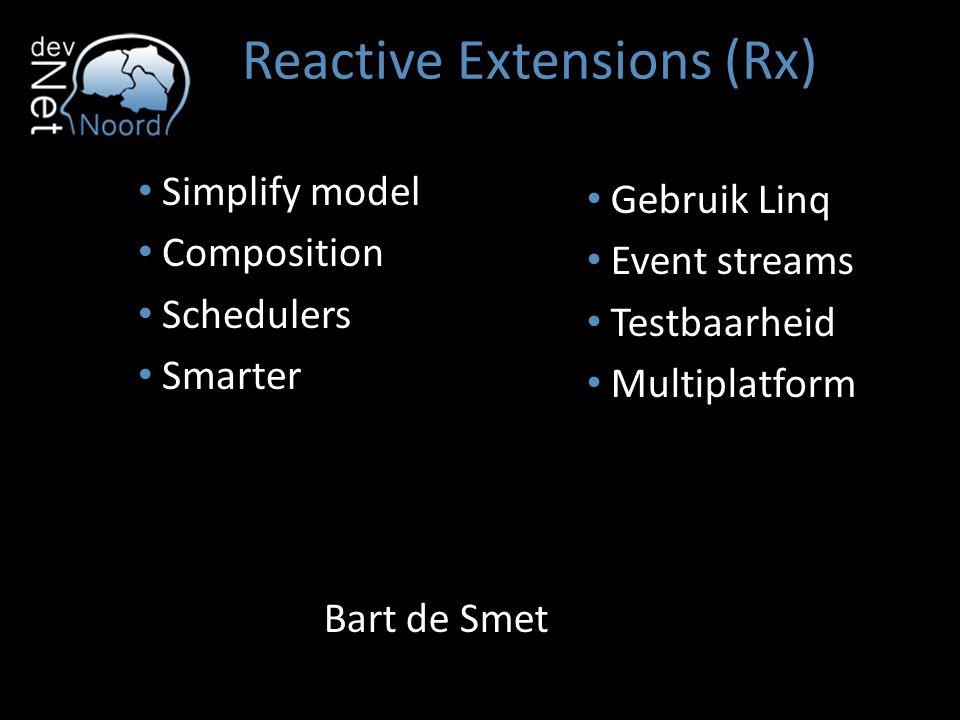 Reactive Extensions (Rx) Simplify model Composition Schedulers Smarter Gebruik Linq Event streams Testbaarheid Multiplatform Bart de Smet