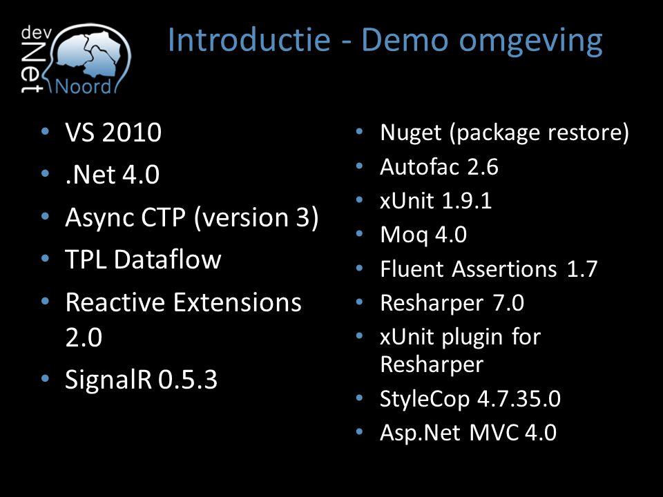 Introductie - Demo omgeving VS 2010.Net 4.0 Async CTP (version 3) TPL Dataflow Reactive Extensions 2.0 SignalR 0.5.3 Nuget (package restore) Autofac 2.6 xUnit 1.9.1 Moq 4.0 Fluent Assertions 1.7 Resharper 7.0 xUnit plugin for Resharper StyleCop 4.7.35.0 Asp.Net MVC 4.0