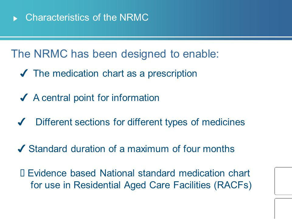 NRMC: General requirements All prescribers must order medicines for residents in accord with legislative requirements as required by State/Territory Health (Drugs and Poisons) Regulations; Slide 8 of 27.