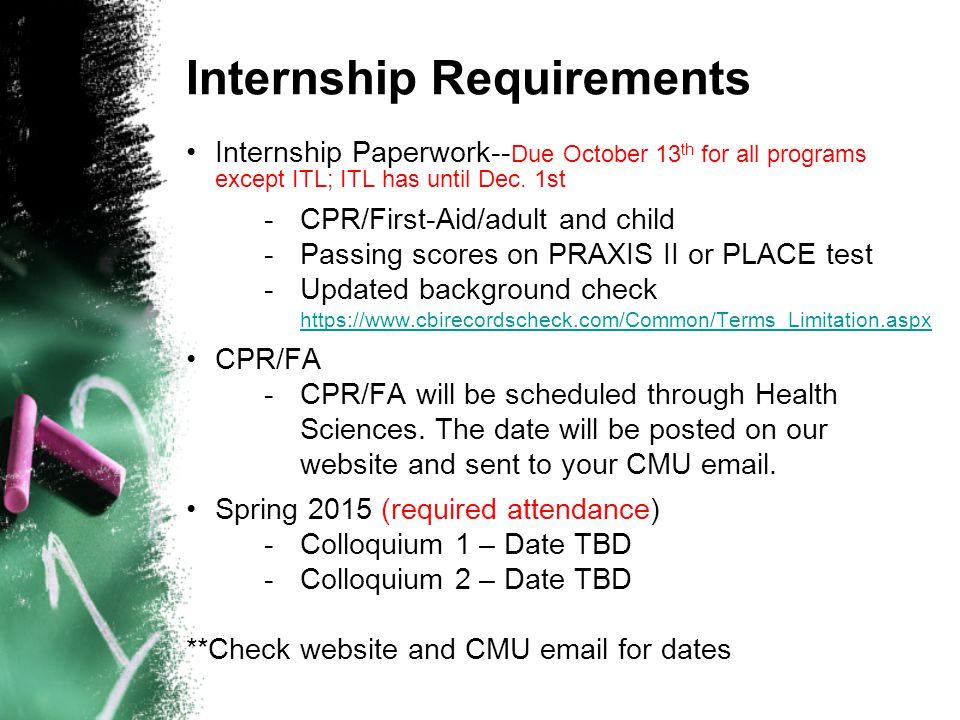 Internship Requirements Internship Paperwork-- Due October 13 th for all programs except ITL; ITL has until Dec.