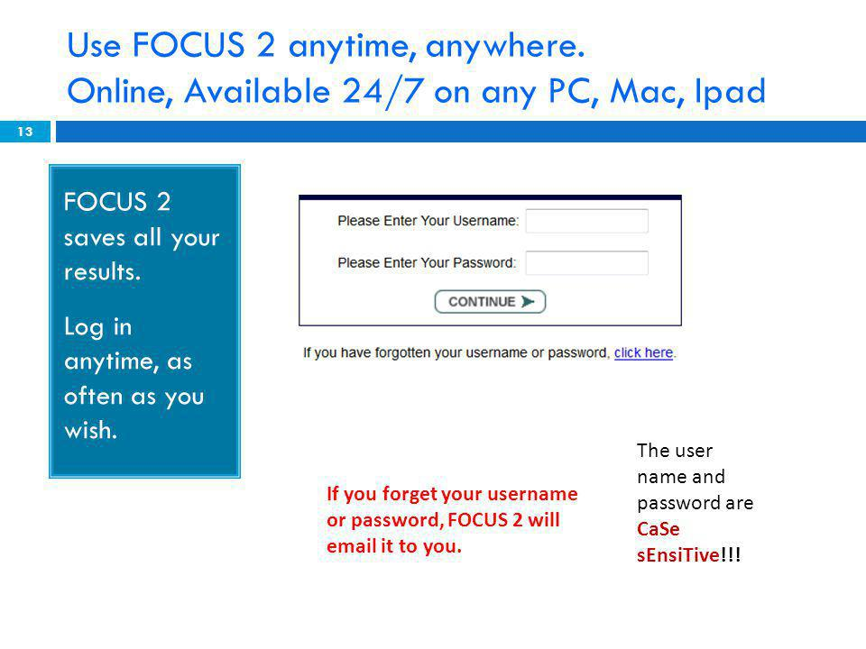 Use FOCUS 2 anytime, anywhere.