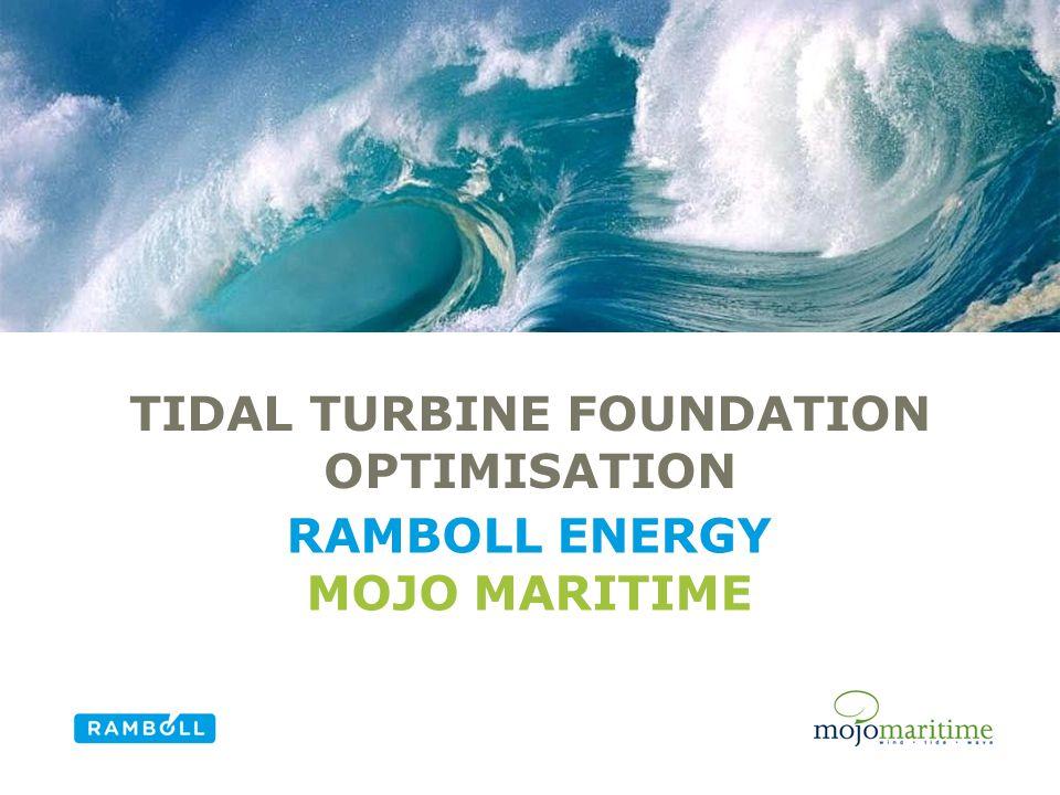 TIDAL TURBINE FOUNDATION OPTIMISATION RAMBOLL ENERGY MOJO MARITIME Alternative title slide