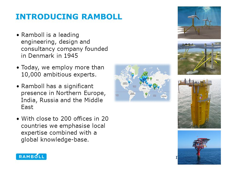INTRODUCING RAMBOLL Content slide, two columns with image Ramboll is a leading engineering, design and consultancy company founded in Denmark in 1945 Today, we employ more than 10,000 ambitious experts.