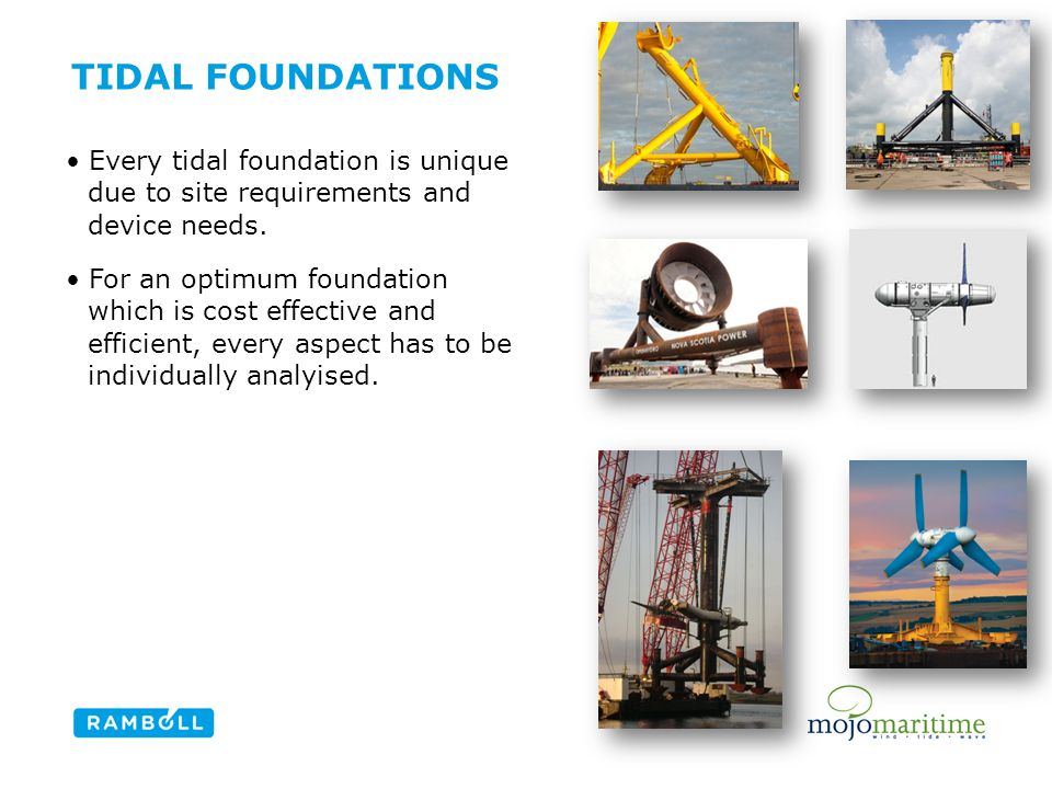TIDAL FOUNDATIONS Every tidal foundation is unique due to site requirements and device needs. For an optimum foundation which is cost effective and ef
