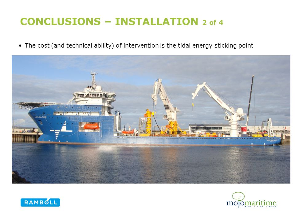 CONCLUSIONS – INSTALLATION 2 of 4 The cost (and technical ability) of intervention is the tidal energy sticking point Content slide, two columns with