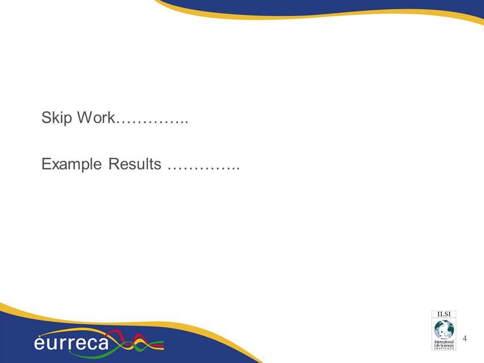 4 Skip Work………….. Example Results …………..