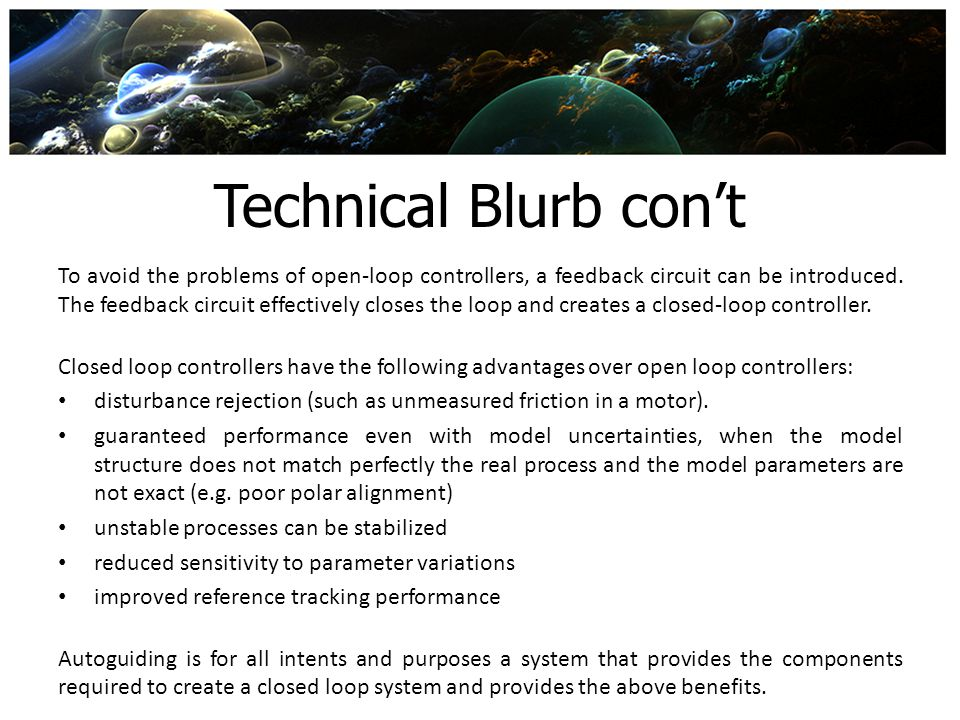 Technical Blurb con't To avoid the problems of open-loop controllers, a feedback circuit can be introduced. The feedback circuit effectively closes th