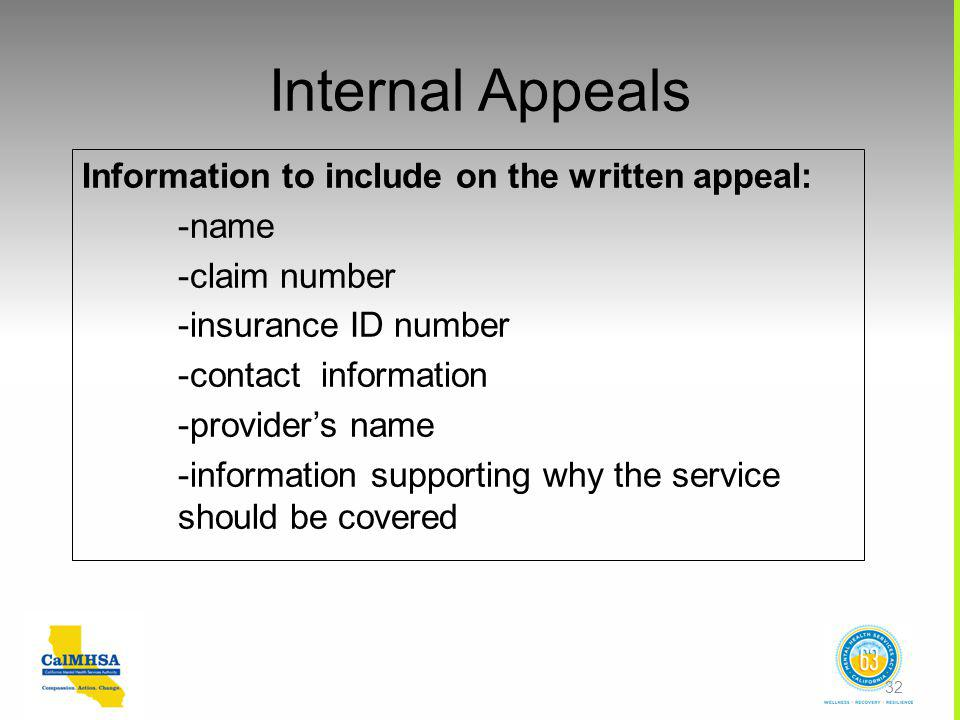 Internal Appeals Information to include on the written appeal: -name -claim number -insurance ID number -contact information -provider's name -information supporting why the service should be covered 32