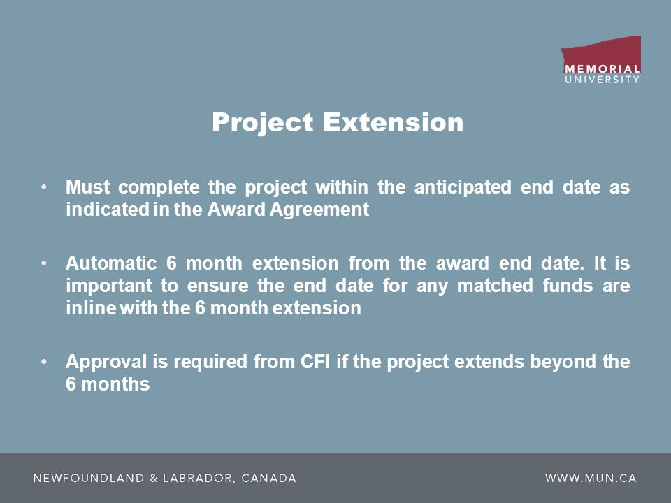 Project Extension Must complete the project within the anticipated end date as indicated in the Award Agreement Automatic 6 month extension from the award end date.
