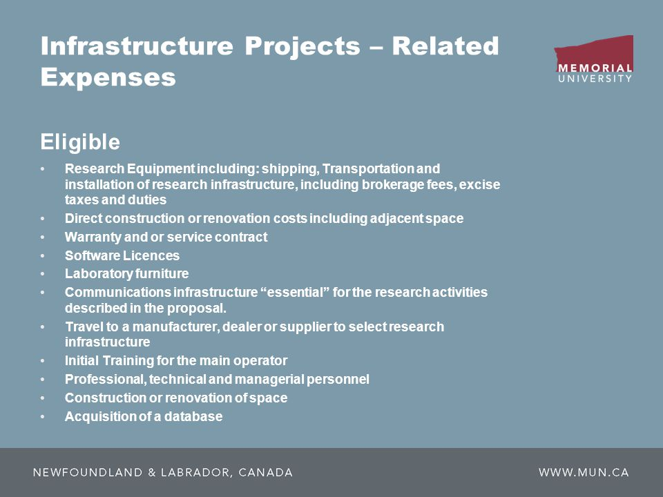Infrastructure Projects – Related Expenses Eligible Research Equipment including: shipping, Transportation and installation of research infrastructure, including brokerage fees, excise taxes and duties Direct construction or renovation costs including adjacent space Warranty and or service contract Software Licences Laboratory furniture Communications infrastructure essential for the research activities described in the proposal.