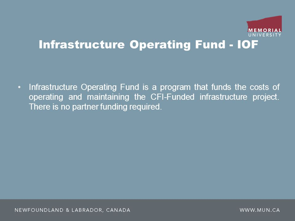 Infrastructure Operating Fund - IOF Infrastructure Operating Fund is a program that funds the costs of operating and maintaining the CFI-Funded infrastructure project.