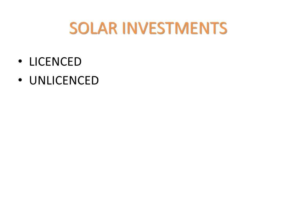 SOLAR INVESTMENTS LICENCED UNLICENCED