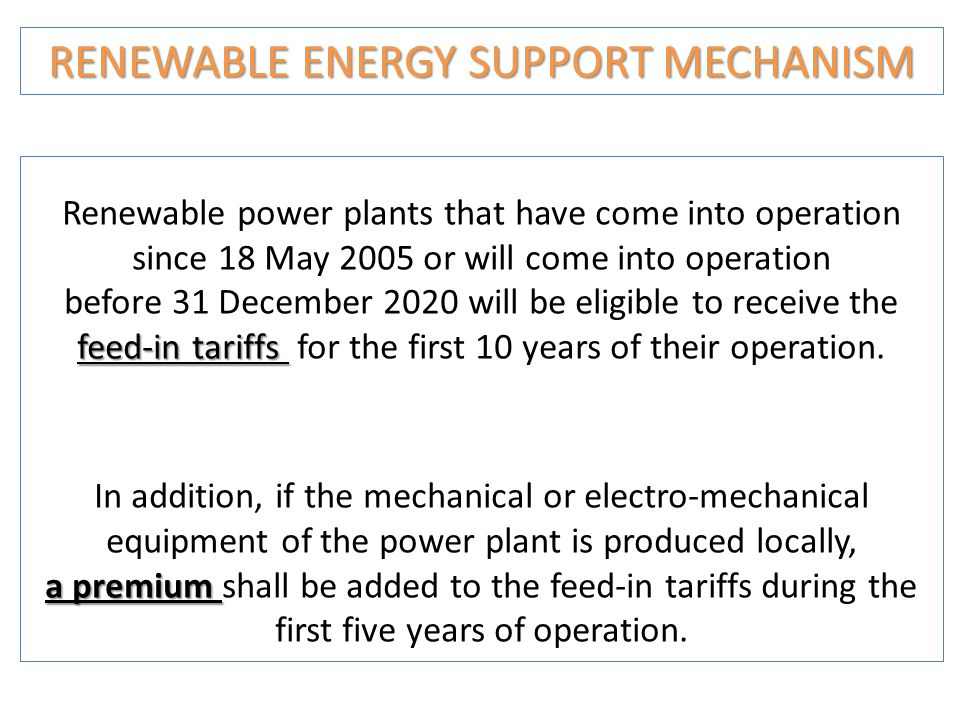 Renewable power plants that have come into operation since 18 May 2005 or will come into operation feed-in tariffs before 31 December 2020 will be eli