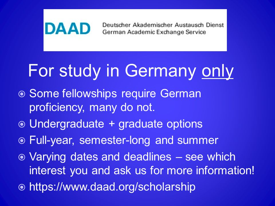 For study in Germany only  Some fellowships require German proficiency, many do not.