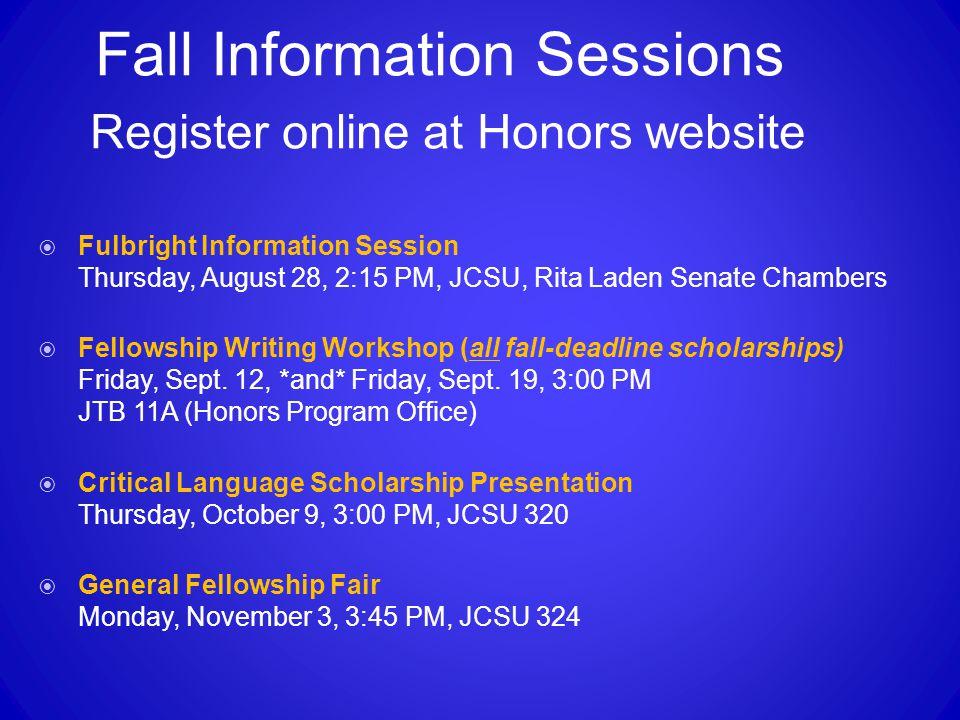 Fall Information Sessions Register online at Honors website  Fulbright Information Session Thursday, August 28, 2:15 PM, JCSU, Rita Laden Senate Cham