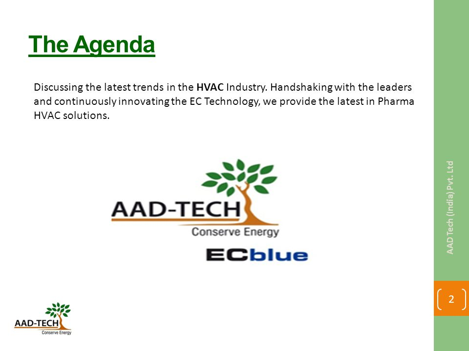 The Agenda Discussing the latest trends in the HVAC Industry. Handshaking with the leaders and continuously innovating the EC Technology, we provide t