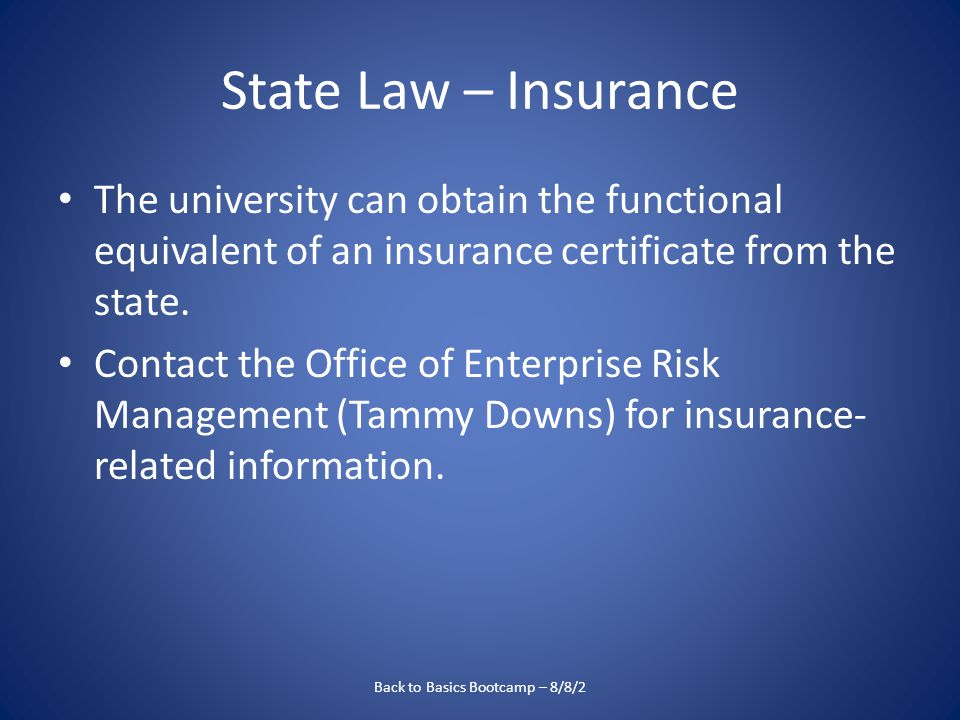 State Law – Insurance The university can obtain the functional equivalent of an insurance certificate from the state.