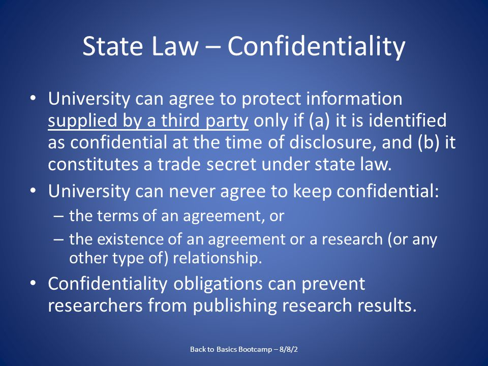State Law – Confidentiality University can agree to protect information supplied by a third party only if (a) it is identified as confidential at the time of disclosure, and (b) it constitutes a trade secret under state law.