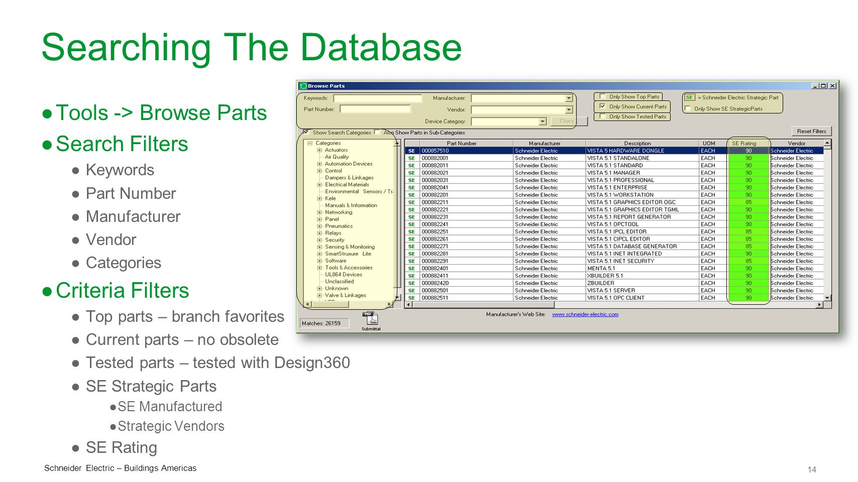 14 Schneider Electric – Buildings Americas Searching The Database ●Tools -> Browse Parts ●Search Filters ●Keywords ●Part Number ●Manufacturer ●Vendor ●Categories ●Criteria Filters ●Top parts – branch favorites ●Current parts – no obsolete ●Tested parts – tested with Design360 ●SE Strategic Parts ●SE Manufactured ●Strategic Vendors ●SE Rating