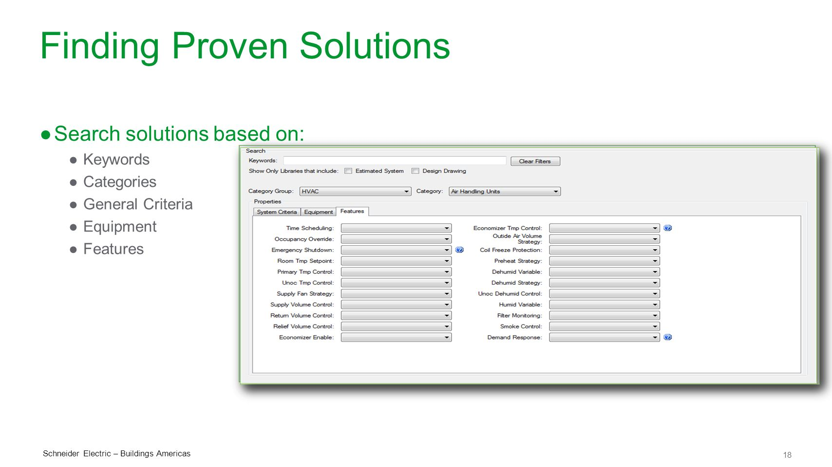 18 Schneider Electric – Buildings Americas Finding Proven Solutions ●Search solutions based on: ●Keywords ●Categories ●General Criteria ●Equipment ●Fe