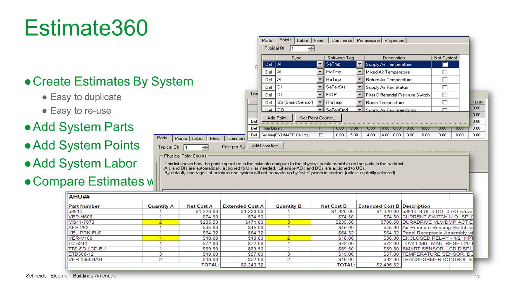 22 Schneider Electric – Buildings Americas Estimate360 ●Create Estimates By System ●Easy to duplicate ●Easy to re-use ●Add System Parts ●Add System Po