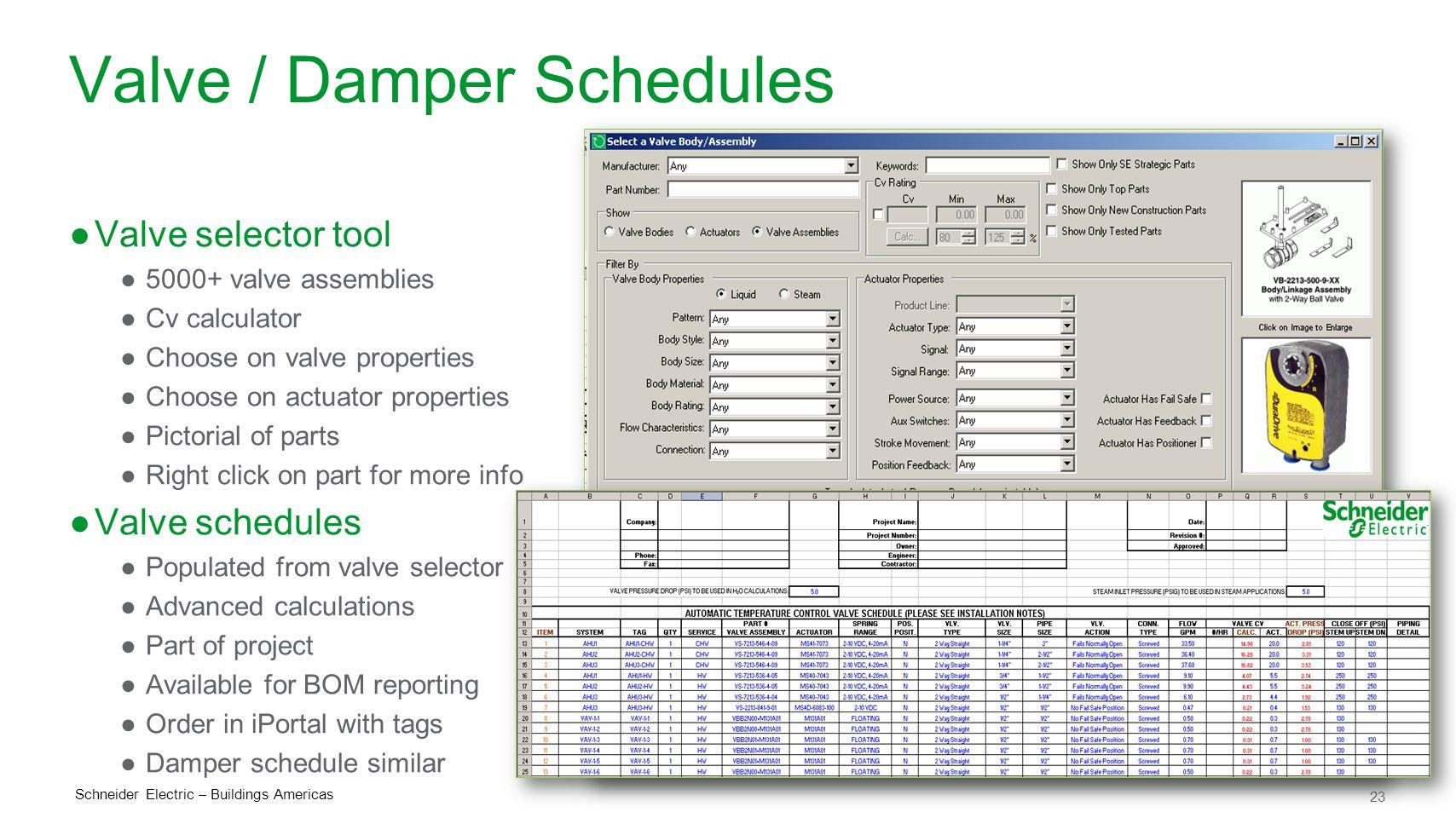 23 Schneider Electric – Buildings Americas Valve / Damper Schedules ●Valve selector tool ●5000+ valve assemblies ●Cv calculator ●Choose on valve prope