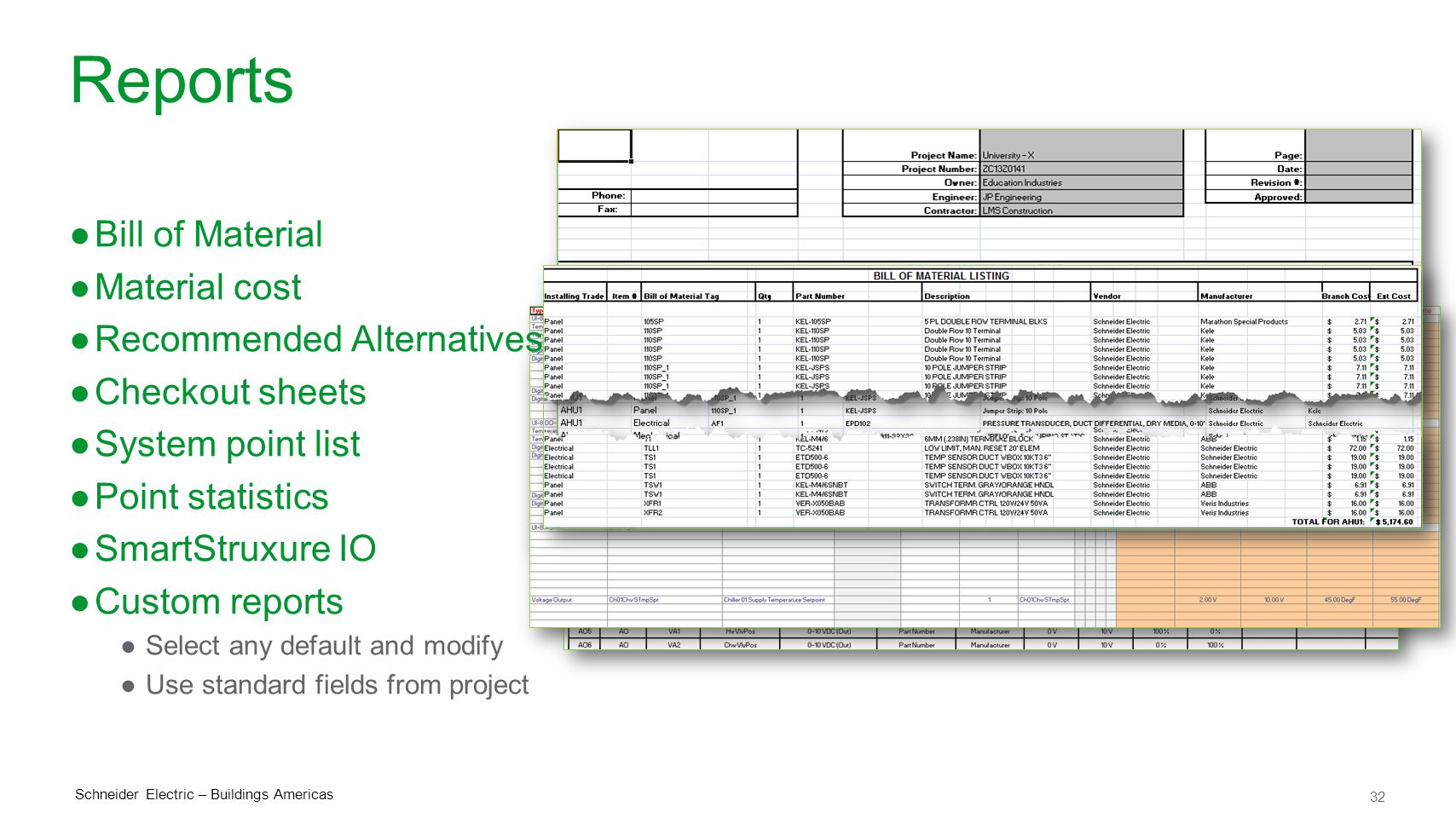 32 Schneider Electric – Buildings Americas Reports ●Bill of Material ●Material cost ●Recommended Alternatives ●Checkout sheets ●System point list ●Point statistics ●SmartStruxure IO ●Custom reports ●Select any default and modify ●Use standard fields from project