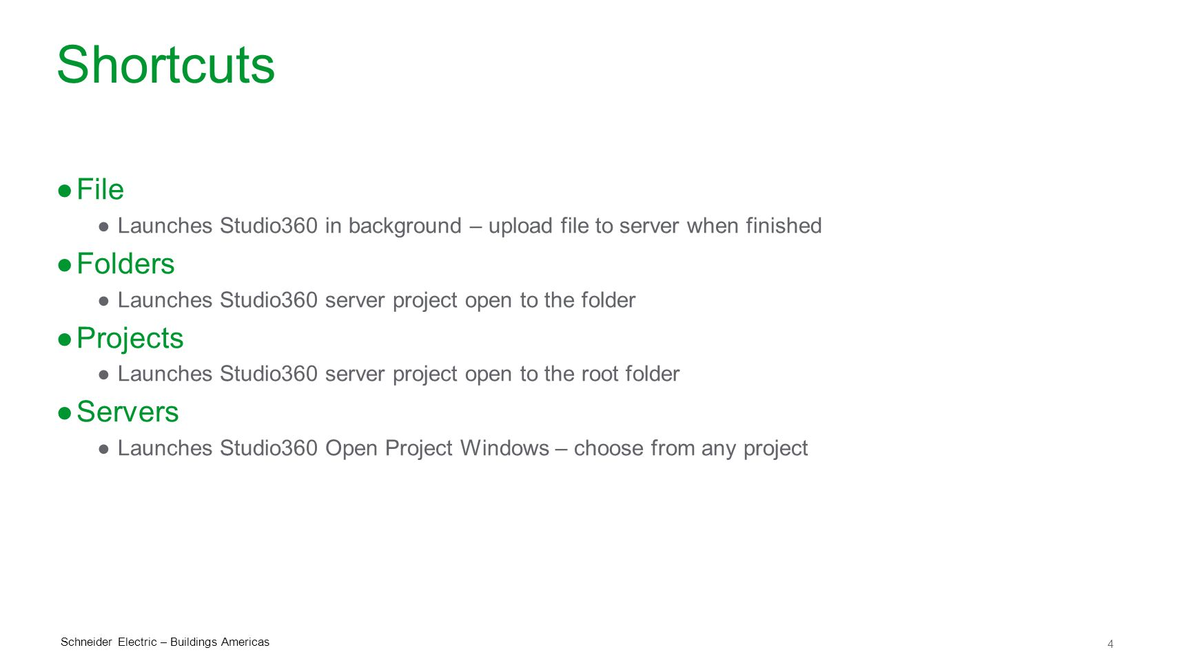 4 Schneider Electric – Buildings Americas Shortcuts ●File ●Launches Studio360 in background – upload file to server when finished ●Folders ●Launches S